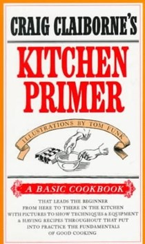 Craig Claiborne's Kitchen Primer: A Basic Cookbook