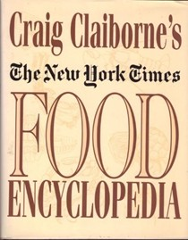 Craig Claiborne's The New York Times Food Encyclopedia