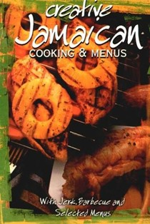 Creative Jamaican Cooking and Menus (Creative Cooking series): With Jerk, Barbecue and Selected Menus