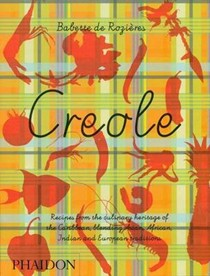 Creole: Recipes from the Culinary Heritage of the Caribbean, Blending Asian, African, Indian, and European Traditions