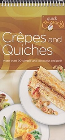 Crêpes and Quiches (Quick Cooking Series): More Than 90 Simple and Delicious Recipes!