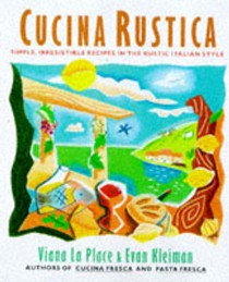 Cucina Rustica: Simple, Irresistible Recipes In The Rustic Style
