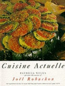 Cuisine Actuelle: Patricia Wells Presents the Cuisine of Joel Robuchon