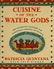 Cuisine of The Water Gods: Authentic Seafood and Vegetable Cooking of Mexico