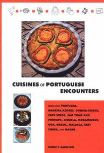 Cuisines of Portuguese Encounters: Recipes from Angola, Azores, Brazil, Cape Verde, East Timor, Goa, Guinea Bissau, Macau, Madeira, Malacca, Mozambique, Portugal, and Sao Tome and Principe