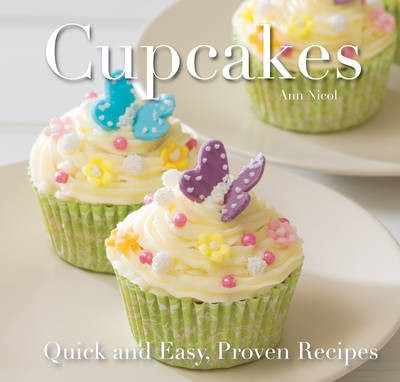 Cupcakes: Quick & Easy, Proven Recipes