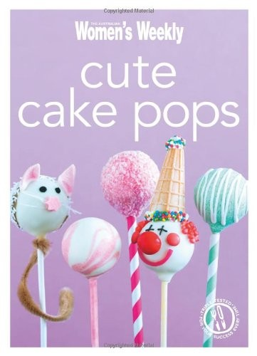 Cute Cake Pops: Triple-Tested Recipes for Quirky, Decorated, Cake Pops - Perfect for Parties (The Australian Women's Weekly Minis)