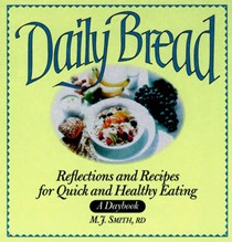 Daily Bread: Reflections and Recipes for Quick and Healthy Eating - A Daybook