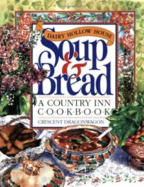 Dairy Hollow House Soup & Bread: A Country Inn Cookbook