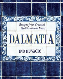 Dalmatia: Recipes from Croatia's Mediterranean Coast