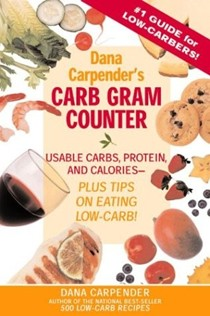 Dana Carpender's Carb Gram Counter: Usable Carbs, Protein, and Calories - Plus Tips on Eating Low-Carb