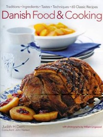 Danish Food and Cooking: Traditions Ingredients Tastes Techniques Over 60 Classic Recipes
