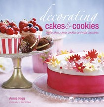 Decorating Cakes and Cookies: Pretty Cakes, Clever Cookies and Cute Cupcakes