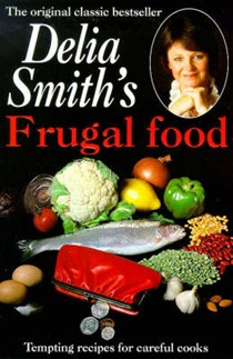 Delia Smith's Frugal Food: Tempting Recipes for Careful Cooks