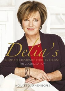 Delia's Complete Illustrated Cookery Course: The Classic Edition