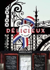 Délicieux: The Recipes of France