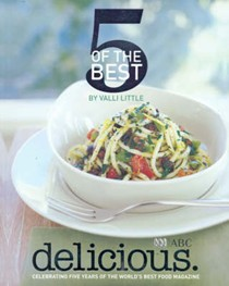 Delicious: 5 of the Best: Celebrating Five Years of the World's Best Food Magazine