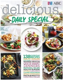 Delicious: Daily Special: 138 Everyday Recipes