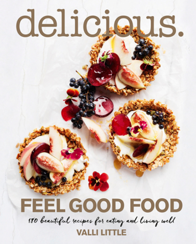 Delicious: Feel Good Food: 180 Beautiful Recipes for Eating and Living Well
