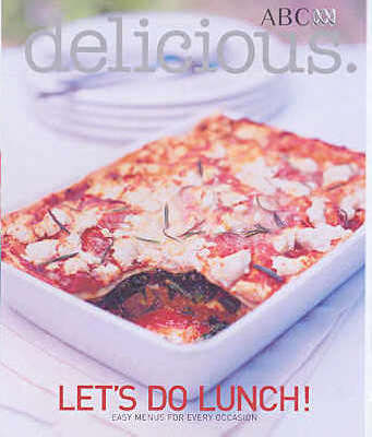 Delicious: Let's Do Lunch: Easy Menus for Every Occasion