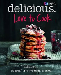 Delicious: Love To Cook: 140 Simply Delicious Recipes to Share