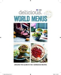Delicious: World Menus: Around the Globe in 100+ Gorgeous Recipes
