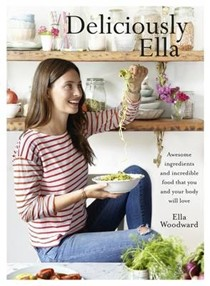 Deliciously Ella: Awesome Ingredients and Incredible Food That You and Your Body Will Love