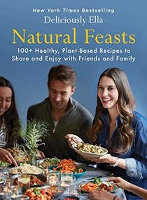 Deliciously Ella: Natural Feasts: 100+ Healthy, Plant-Based Recipes to Share and Enjoy with Friends and Family