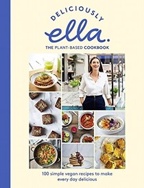 Deliciously Ella The Plant-Based Cookbook: 100 Simple Vegan Recipes to Make Every Day Delicious