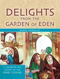 Delights from the Garden of Eden, Second Edition: A Cookbook and a History of the Iraqi Cuisine