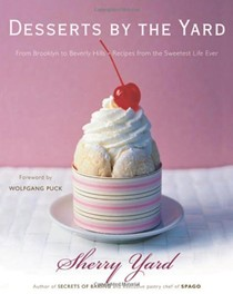 Desserts By The Yard: From Brooklyn to Beverly Hills Recipes from The Sweetest Life Ever