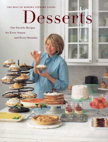 Desserts: Our Favorite Recipes for Every Season and Every Occasion