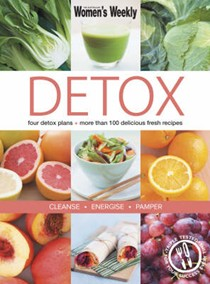 Detox: Four Detox Plans - More Than 100 Delicious Fresh Recipes - Cleanse Energise Pamper