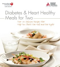 Diabetes & Heart Healthy Meals for Two: Over 170 Delicious Recipes that Help You (Both) Eat Well and Eat Right