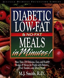 Diabetic Low-Fat & No-Fat Meals In Minutes!: More Than 250 Delicious, Easy, and Healthy Recipes & Menus for People with Diabetes, Their Families, and Their Friends