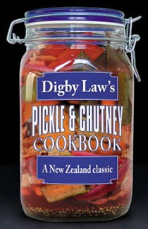 Digby Law's Pickle and Chutney Cookbook: A New Zealand Classic