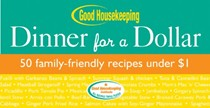 Dinner For A Dollar, Good Housekeeping: 50 Family-Friendly Recipes Under $1