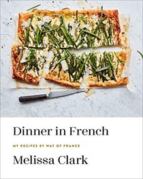 Dinner in French: My Recipes by Way of France