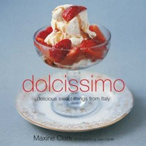 Dolcissimo: Delicious Sweet Dishes from Italy