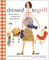Dressed to Grill: Savvy Recipes for Girls Who Play with Fire