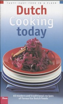 Dutch Cooking Today: 60 Modern and Traditional Recipes of Favourite Dutch Foods