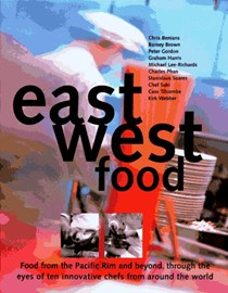 East West Food: Food from the Pacific Rim and Beyond:  Through the Eyes of Ten Innovative Chefs from Around the World