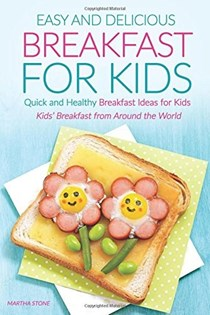 Easy and Delicious Breakfast for Kids: Quick and Healthy Breakfast Ideas for Kids - Kids' Breakfast from Around the World