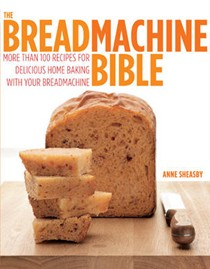 Easy Bread Machine Bible: More Than 100 Recipes for Delicious Home Baking with Your Breadmachine