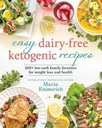Easy Dairy-Free Ketogenic Recipes: 200+ Low-Carb Family Favorites for Weight Loss and Healthy