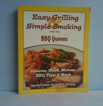 Easy Grilling, Simple Smoking from the BBQ Queens: Sauces, Rubs, Menus, BBQ Tips & more