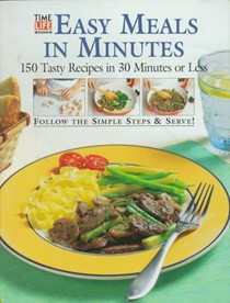 Easy Meals in Minutes: 150 Tasty Recipes in 30 Minutes or Less