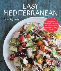 Easy Mediterranean: 100 Simply Delicious Recipes for the World's Healthiest Way to Eat