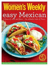 Easy Mexican: Burritos, Tacos, Fajitas, Salsas and Much More