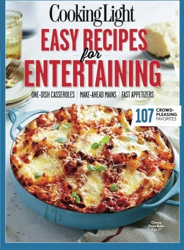 Easy Recipes for Entertaining: 107 Crowd-Pleasing Favorites